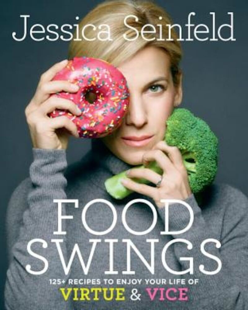 Food Swings: 125+ Recipes to Enjoy Your Life of Virtue & Vice, Hardcover
