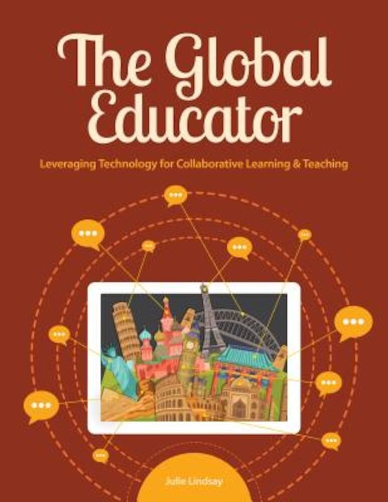 The Global Educator: Leveraging Technology for Collaborative Learning and Teaching, Paperback