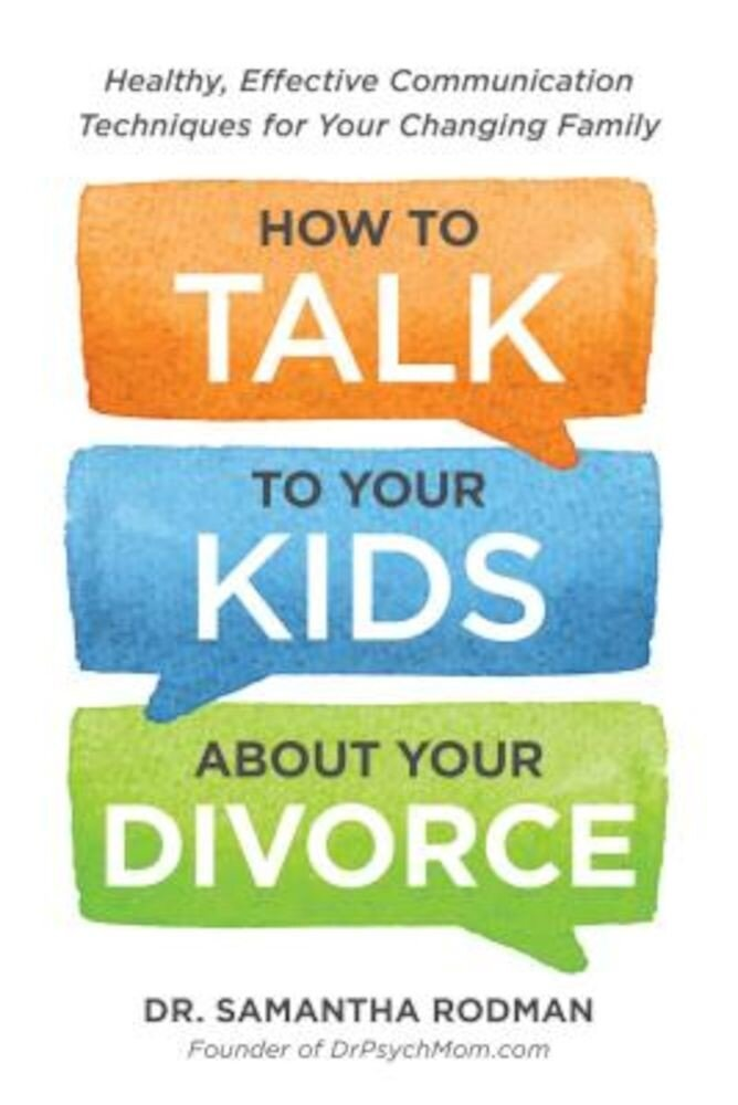 How to Talk to Your Kids about Your Divorce: Healthy, Effective Communication Techniques for Your Changing Family, Paperback