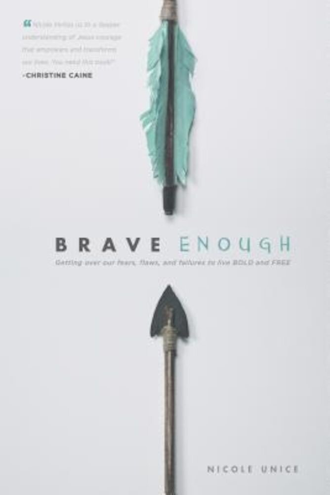 Brave Enough: Getting Over Our Fears, Flaws, and Failures to Live Bold and Free, Paperback