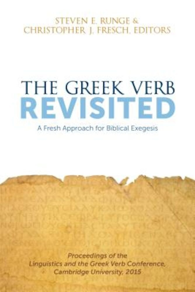 The Greek Verb Revisited: A Fresh Approach for Biblical Exegesis, Paperback