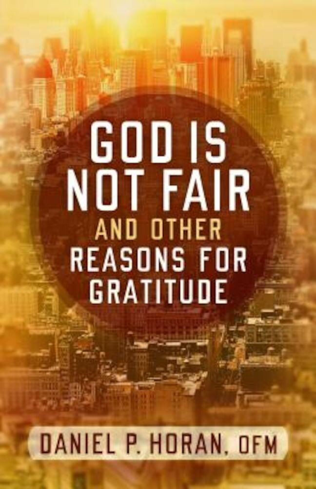 God Is Not Fair, and Other Reasons for Gratitude, Paperback