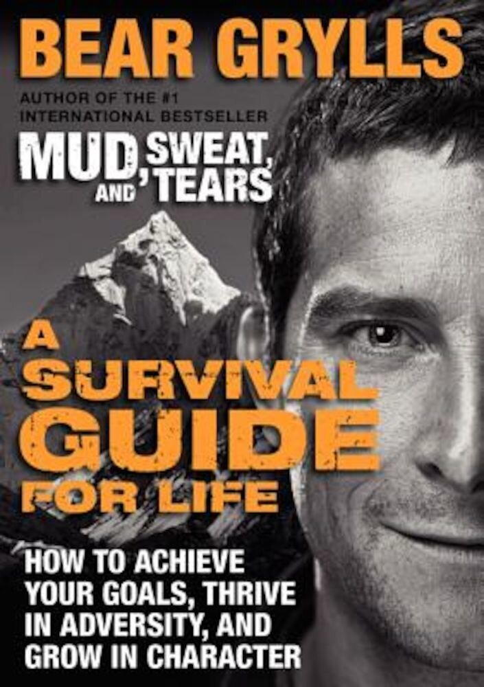 A Survival Guide for Life: How to Achieve Your Goals, Thrive in Adversity, and Grow in Character, Paperback