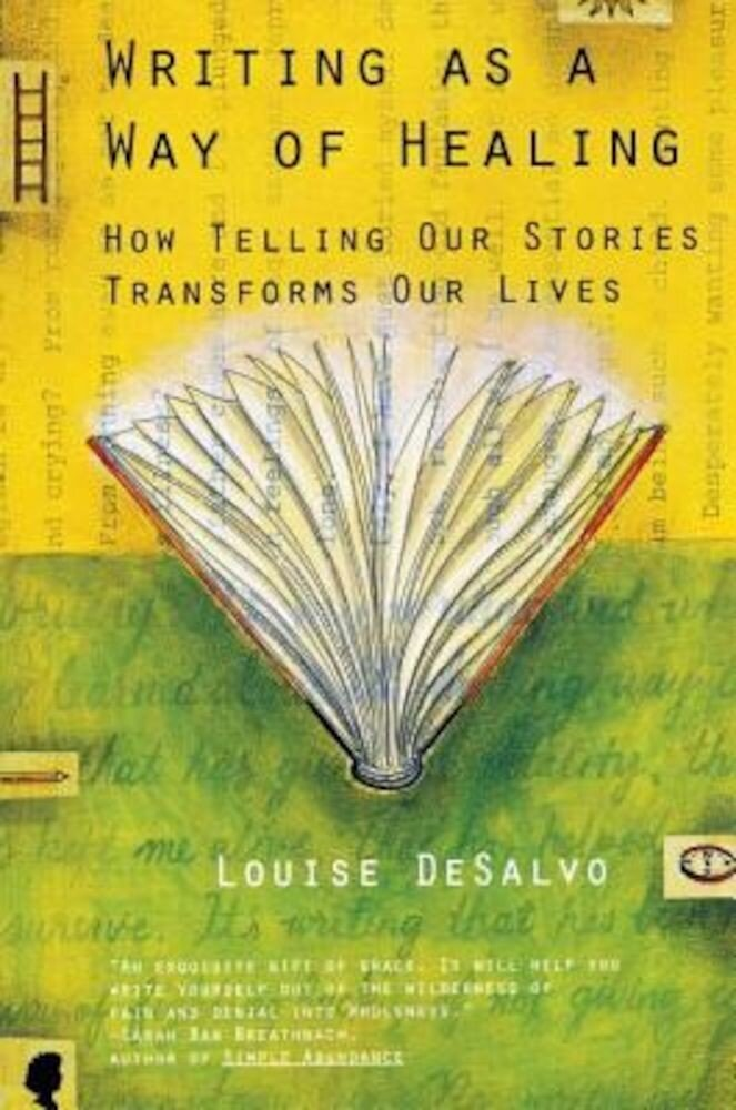 Writing as a Way of Healing: How Telling Our Stories Transforms Our Lives, Paperback