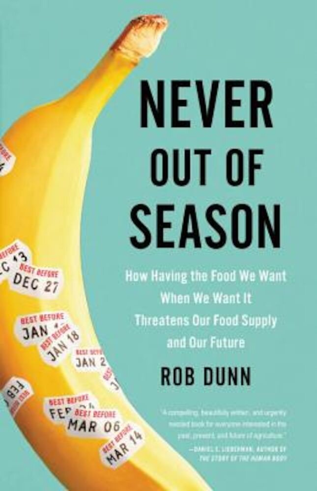 Never Out of Season: How Having the Food We Want When We Want It Threatens Our Food Supply and Our Future, Hardcover