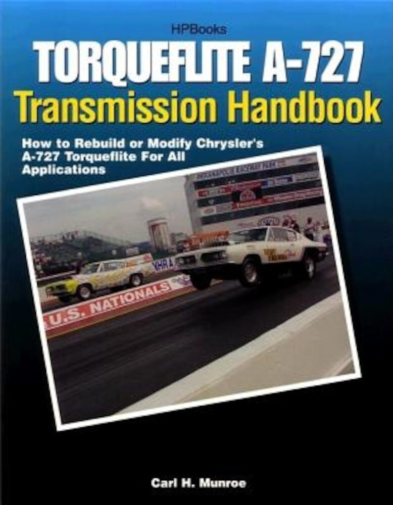Torqueflite A-727 Transmission Handbook: How to Rebuild or Modify Chrysler's A-727 Torqueflite for All Applications, Paperback
