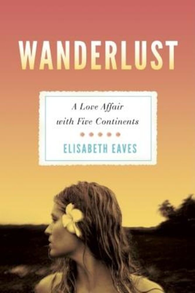 Wanderlust: A Love Affair with Five Continents, Paperback