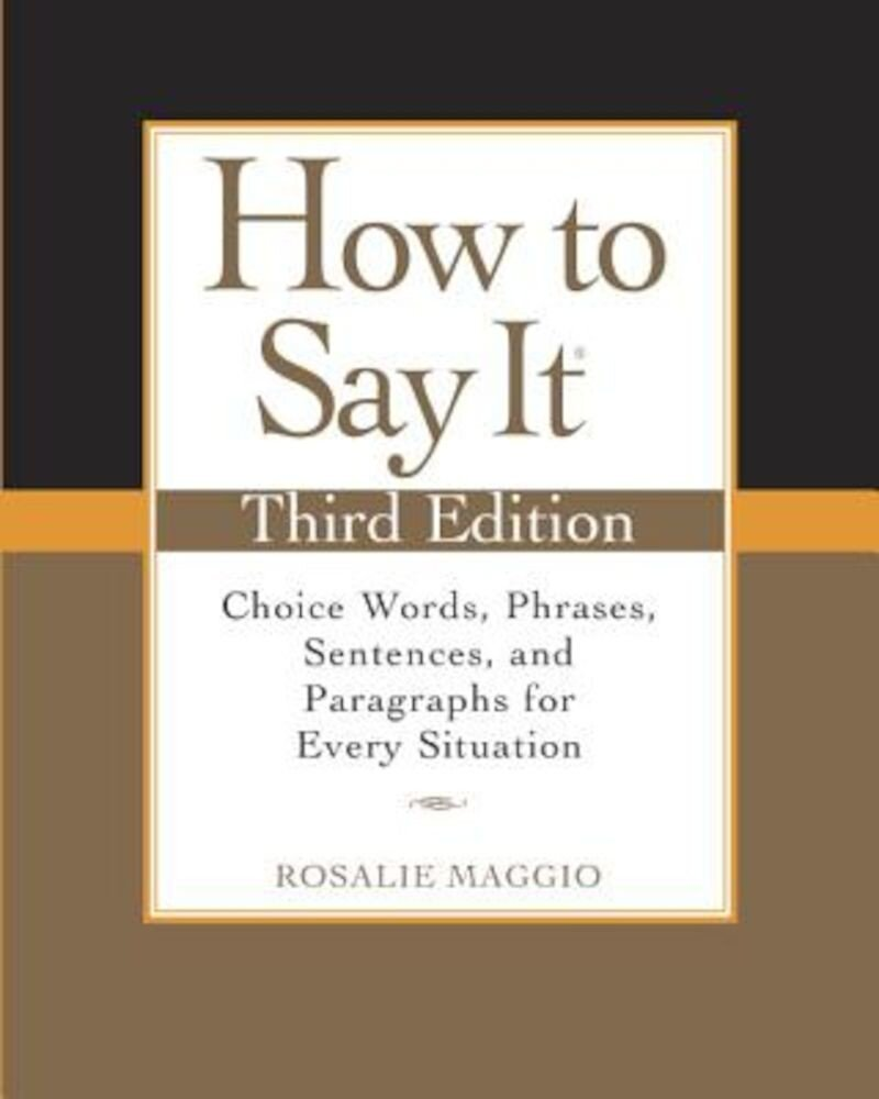 How to Say It: Choice Words, Phrases, Sentences, and Paragraphs for Every Situation, Paperback