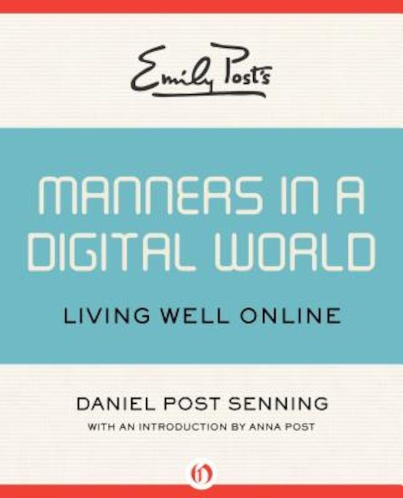 Emily Post's Manners in a Digital World: Living Well Online, Paperback