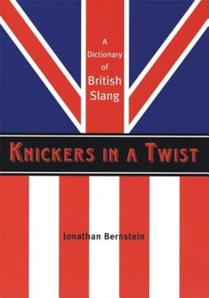 Knickers in a Twist: A Dictionary of British Slang, Paperback