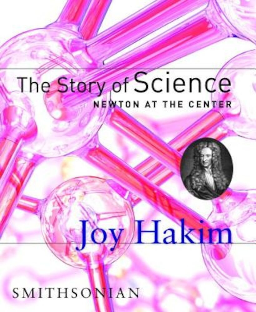 The Story of Science: Newton at the Center, Hardcover