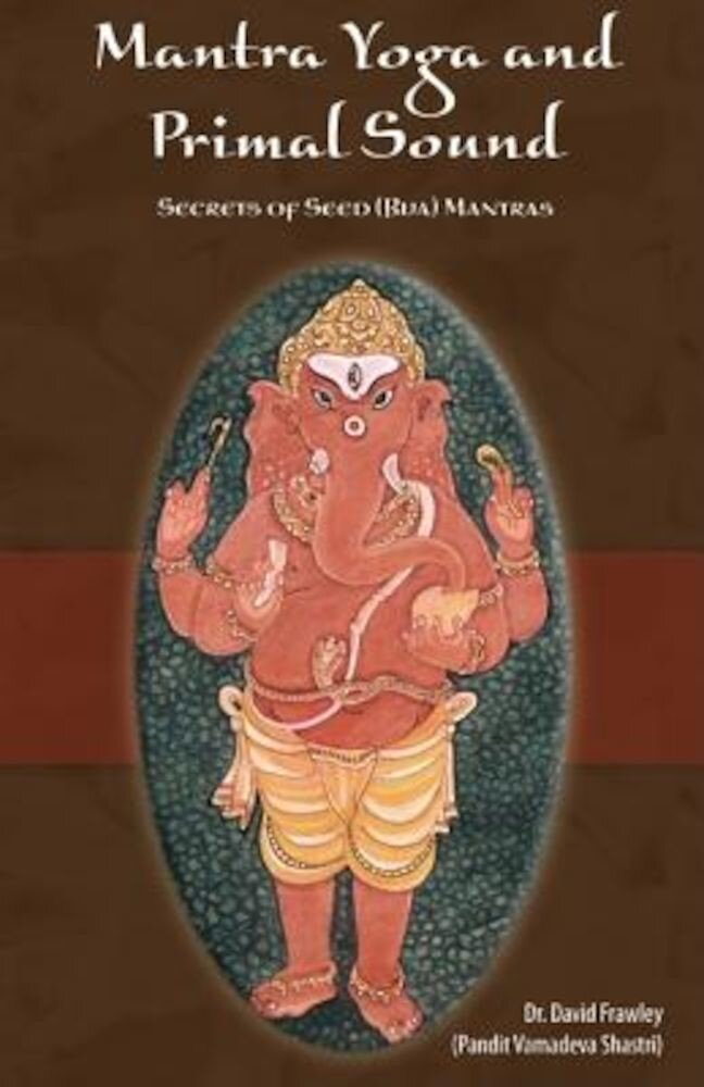 Mantra Yoga and Primal Sound: Secret of Seed (Bija) Mantras, Paperback