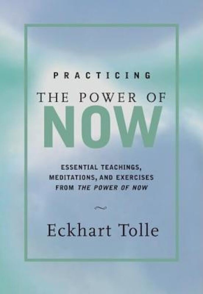 Practicing the Power of Now: Meditations, Exercises, and Core Teachings for Living the Liberated Life, Hardcover