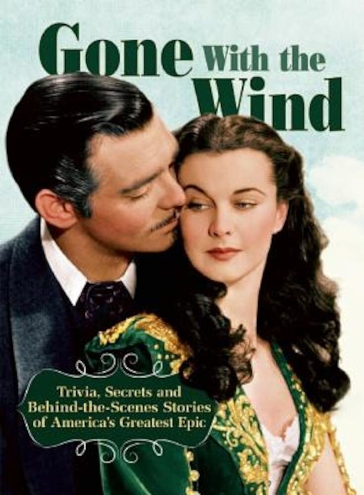 Gone with the Wind: Trivia, Secrets, and Behind-The-Scenes Stories of America's Greatest Epic, Paperback