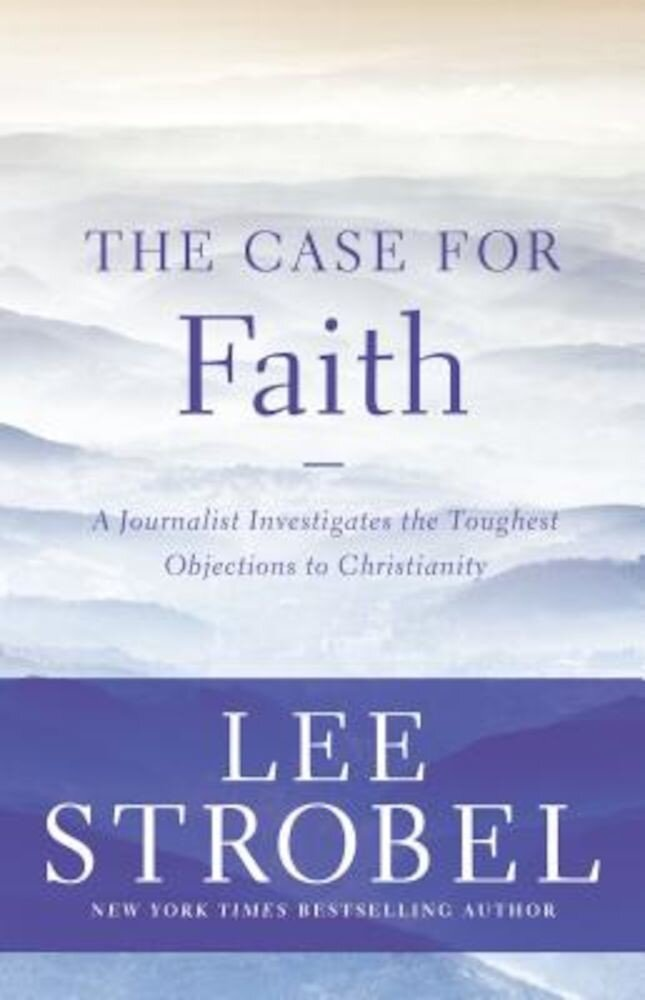The Case for Faith: A Journalist Investigates the Toughest Objections to Christianity, Paperback
