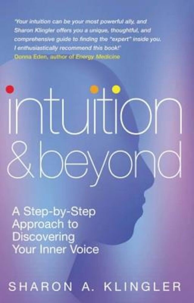 Intuition and Beyond: A Step-By-Step Approach to Discovering Your Inner Voice, Paperback