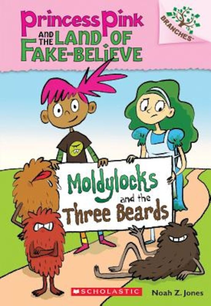 Moldylocks and the Three Beards: A Branches Book (Princess Pink and the Land of Fake-Believe #1), Paperback