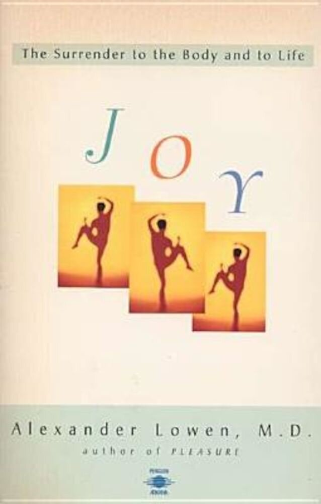 Joy: The Surrender to the Body and to Life, Paperback