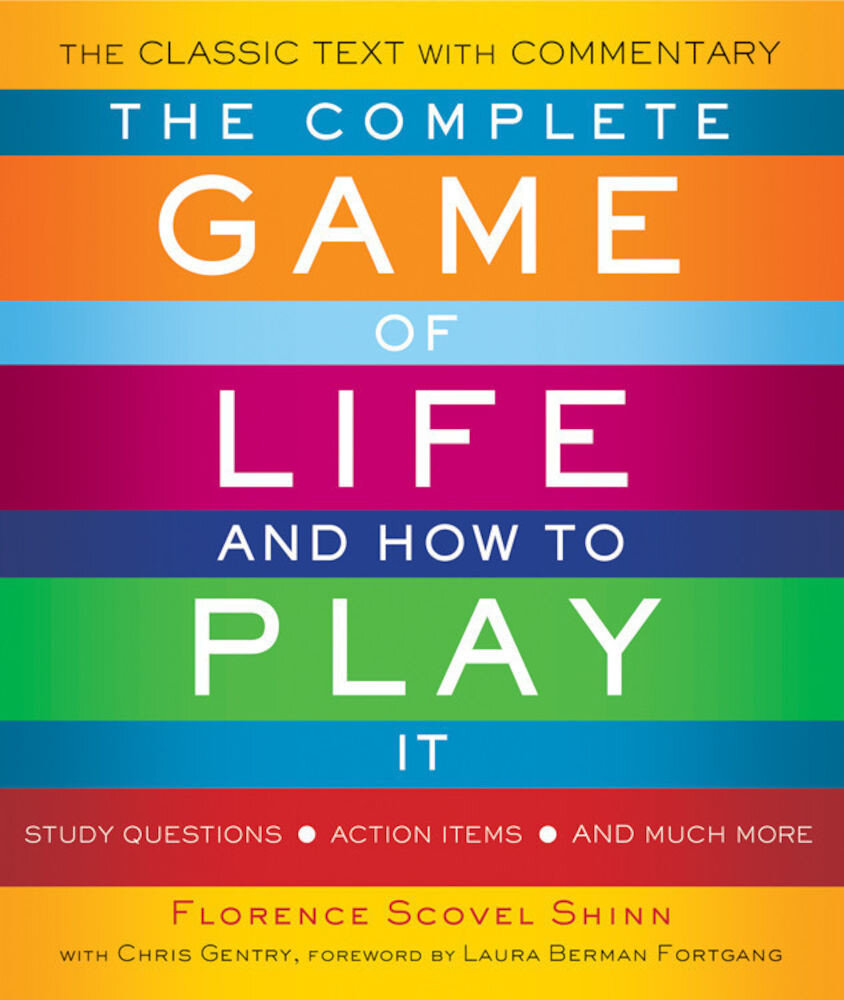 The Complete Game of Life and How to Play it : The Classic Text with Commentary, Study Questions, Action Items, and Much More