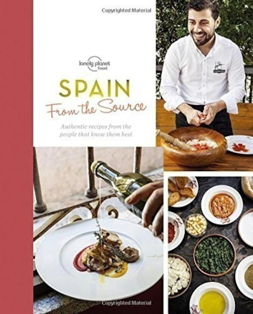 From the Source - Spain : Spain's Most Authentic Recipes from the People That Know Them Best