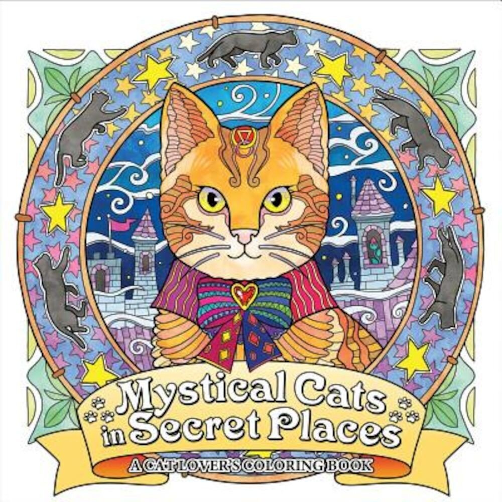 Mystical Cats in Secret Places: A Cat Lover's Coloring Book, Paperback