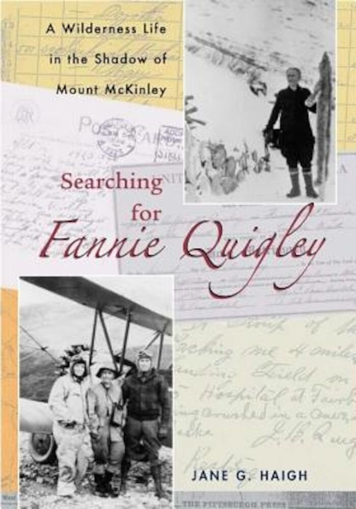Searching for Fannie Quigley: A Wilderness Life in the Shadow of Mount McKinley, Paperback