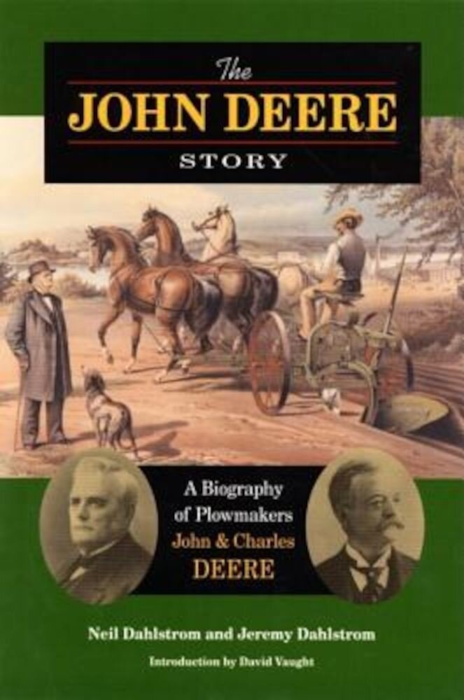 The John Deere Story the John Deere Story the John Deere Story: A Biography of Plowmakers John and Charles Deere a Biography of Plowmakers John and Ch, Hardcover