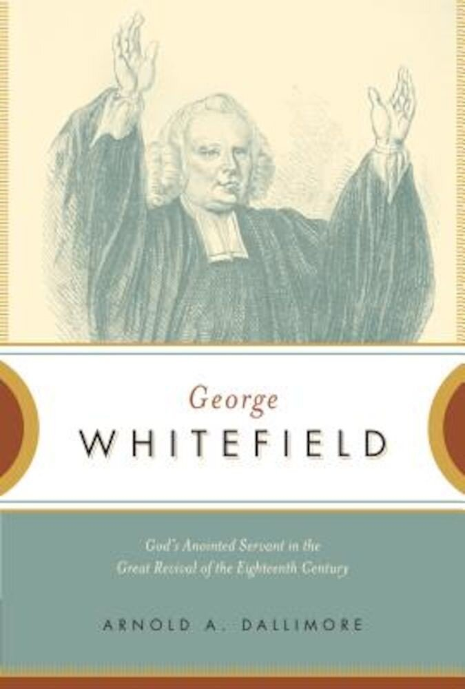 George Whitefield: God's Anointed Servant in the Great Revival of the Eighteenth Century, Paperback