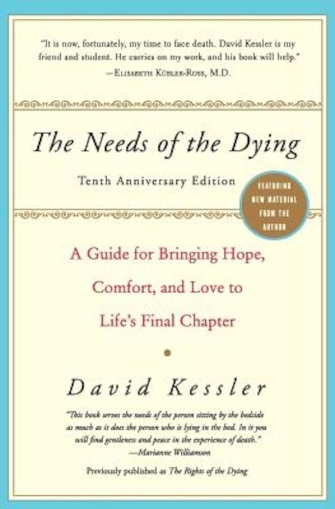 The Needs of the Dying: A Guide for Bringing Hope, Comfort, and Love to Life's Final Chapter, Paperback