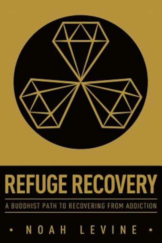 Refuge Recovery: A Buddhist Path to Recovering from Addiction, Paperback