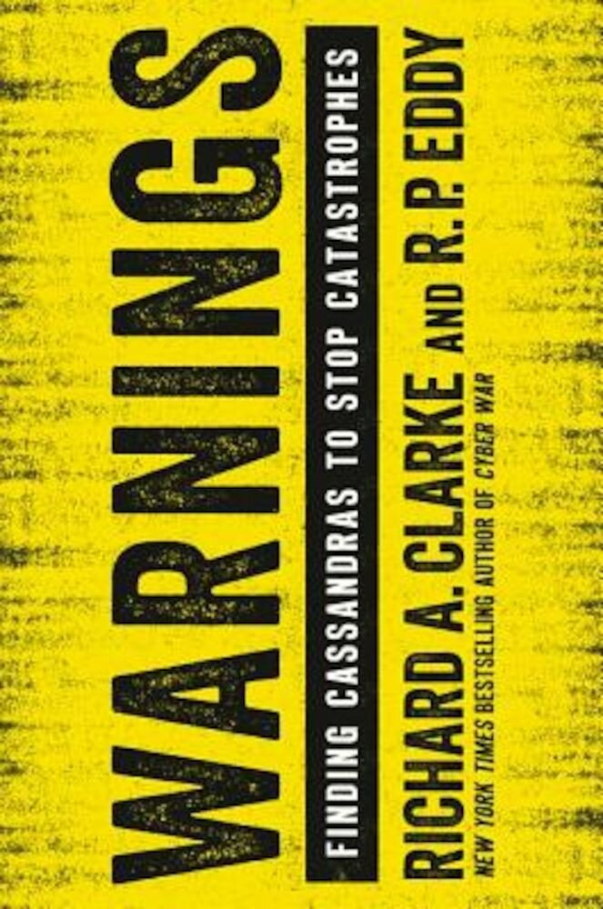 Warnings: Finding Cassandras to Stop Catastrophes, Hardcover