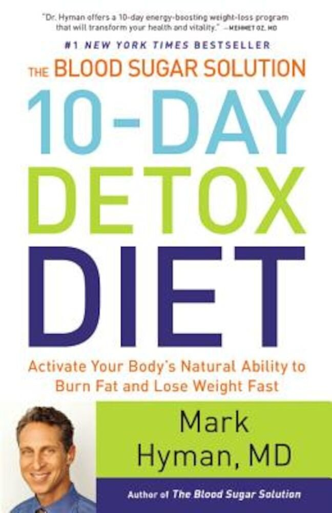 The Blood Sugar Solution 10-Day Detox Diet: Activate Your Body's Natural Ability to Burn Fat and Lose Weight Fast, Hardcover