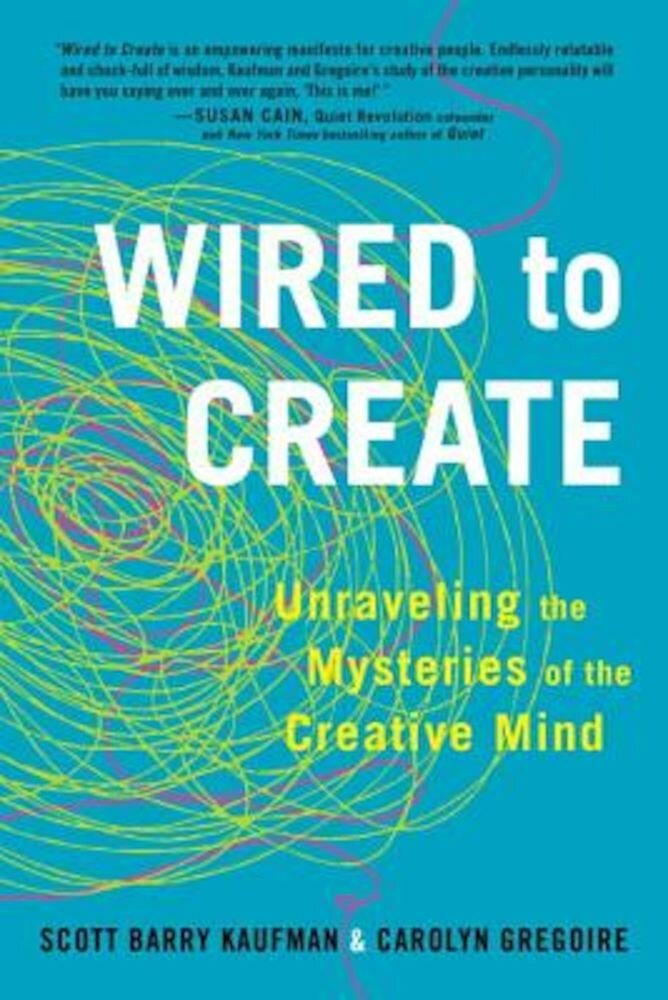 Wired to Create: Unraveling the Mysteries of the Creative Mind, Paperback