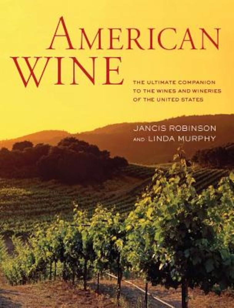 American Wine: The Ultimate Companion to the Wines and Wineries of the United States, Hardcover