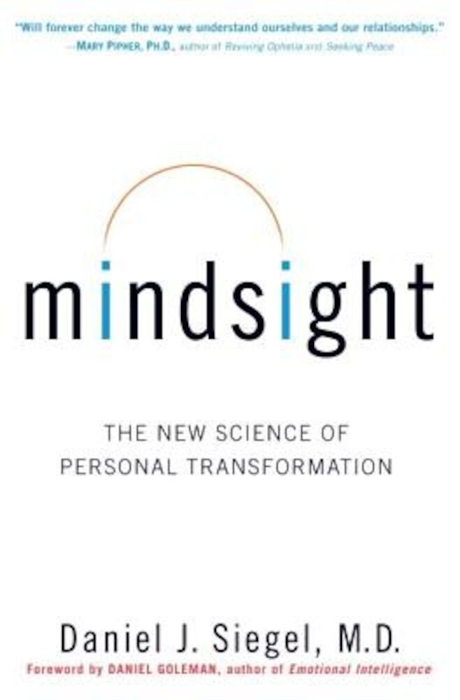 Mindsight: The New Science of Personal Transformation, Hardcover