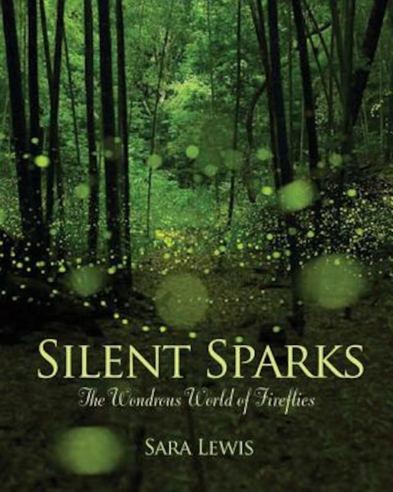 Silent Sparks: The Wondrous World of Fireflies, Hardcover