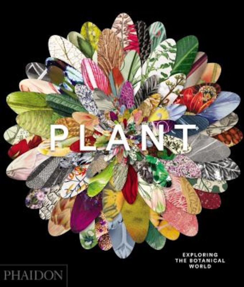 Plant: Exploring the Botanical World, Hardcover
