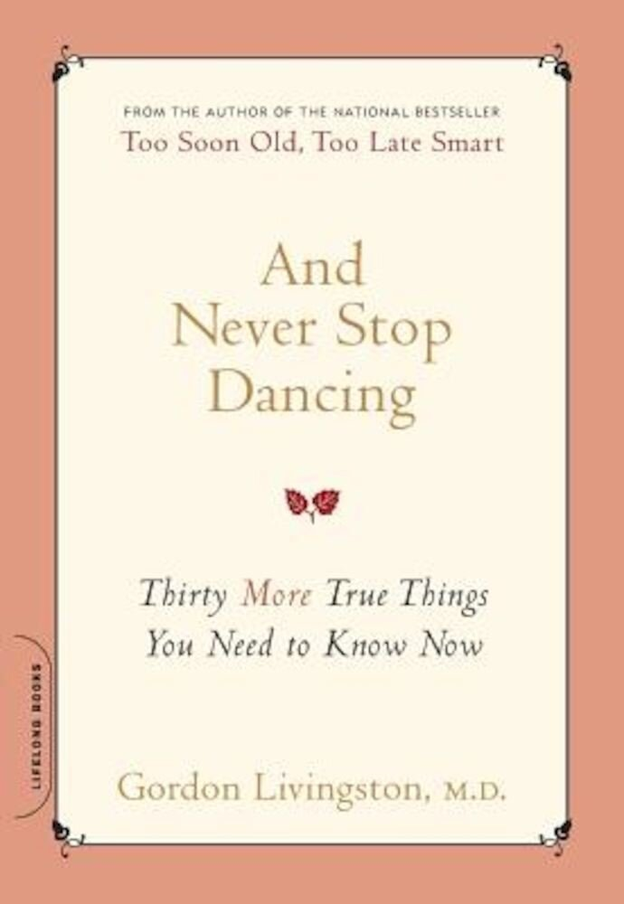 And Never Stop Dancing: Thirty More True Things You Need to Know Now, Paperback