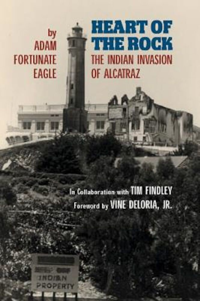 Heart of the Rock: The Indian Invasion of Alcatraz, Paperback