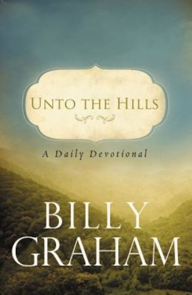 Unto the Hills: A Daily Devotional, Paperback