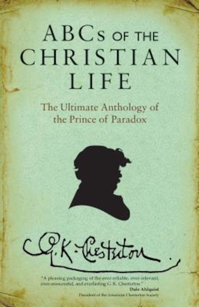 ABCs of the Christian Life: The Ultimate Anthology of the Prince of Paradox, Paperback