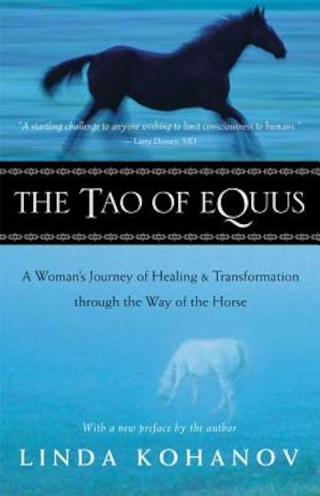 The Tao of Equus: A Woman's Journey of Healing and Transformation Through the Way of the Horse, Paperback