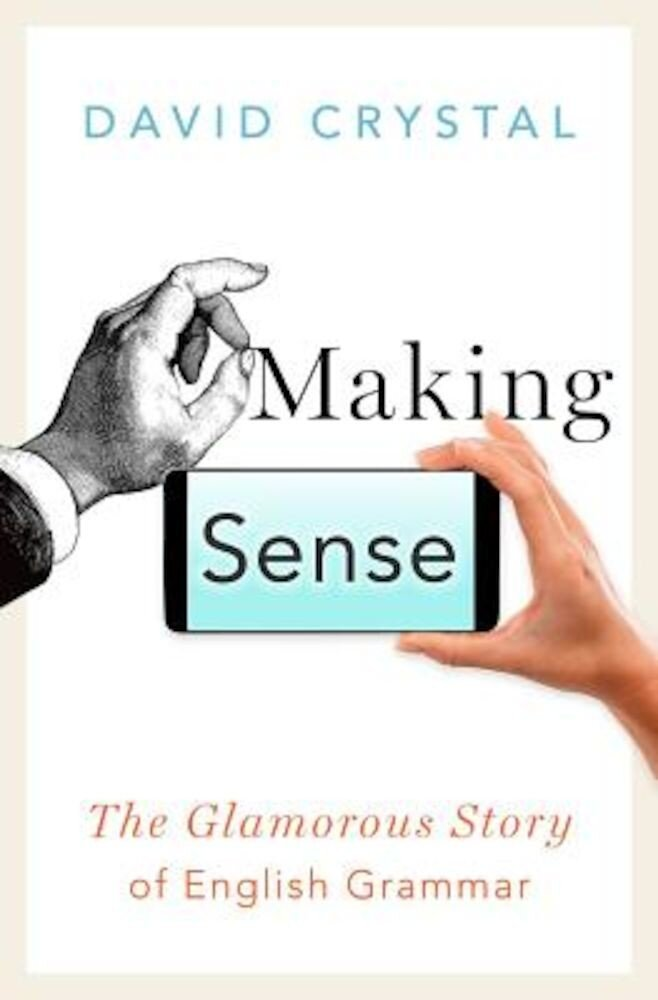 Making Sense: The Glamorous Story of English Grammar, Hardcover