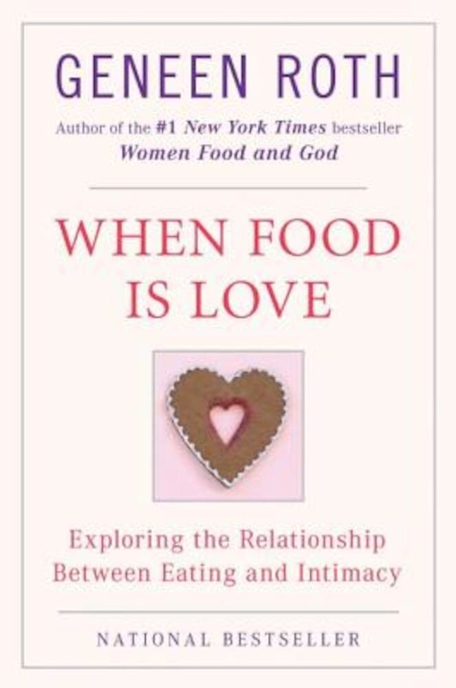 When Food Is Love: Exploring the Relationship Between Eating and Intimacy, Paperback