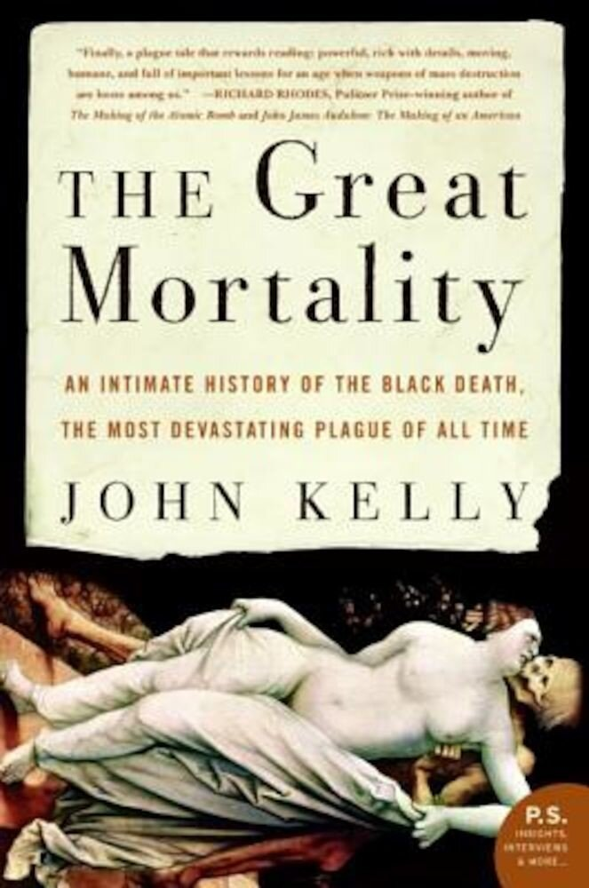 The Great Mortality: An Intimate History of the Black Death, the Most Devastating Plague of All Time, Paperback