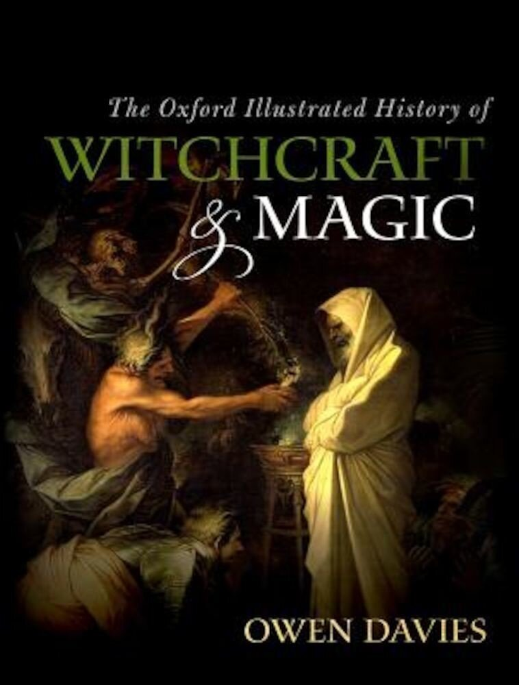 The Oxford Illustrated History of Witchcraft and Magic, Hardcover