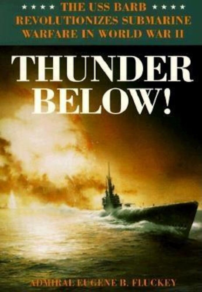 Thunder Below!: The USS Barb Revolutionizes Submarine Warfare in World War II, Paperback