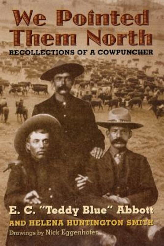 We Pointed Them North: Recollections of a Cowpuncher, Paperback