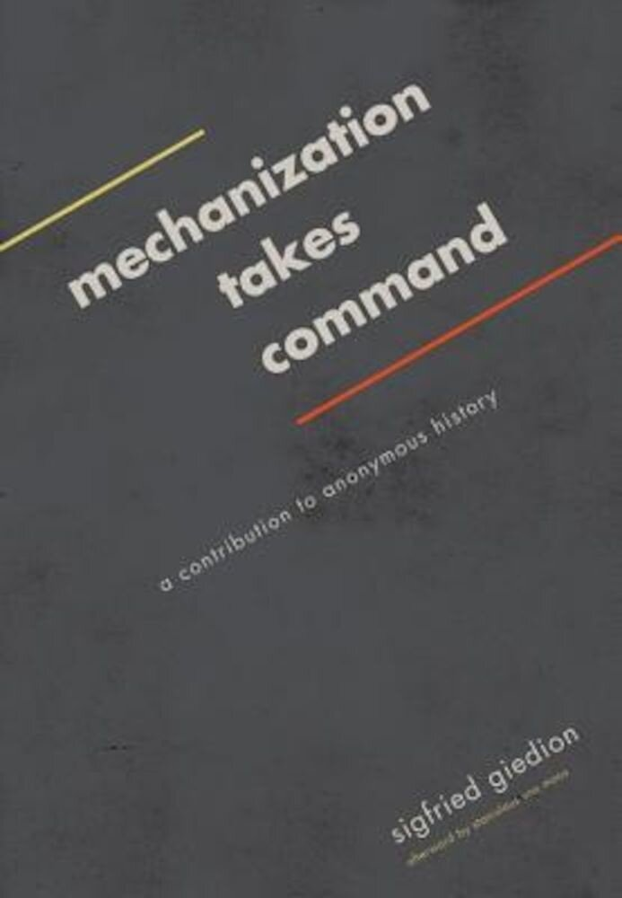 Mechanization Takes Command: A Contribution to Anonymous History, Paperback