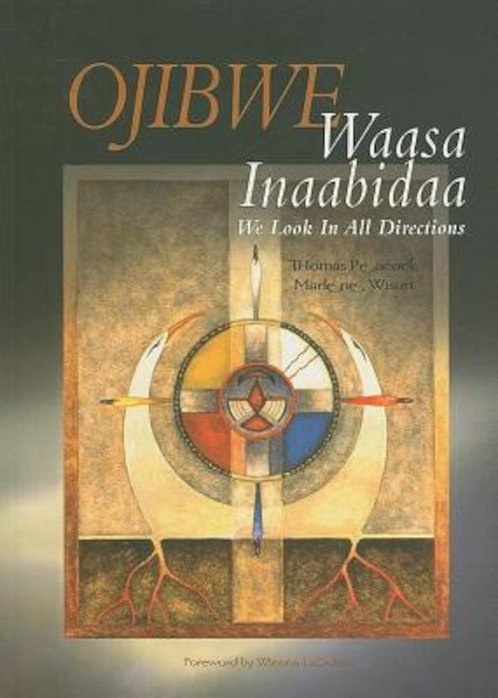 Ojibwe: Waasa Inaabidaa, We Look in All Directions, Paperback